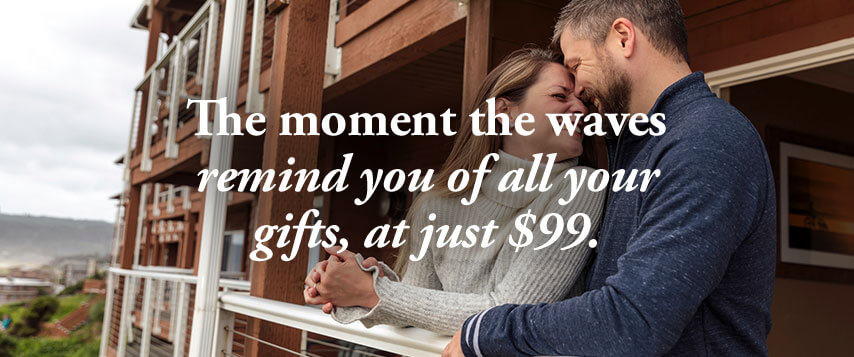 The moment the waves remind you of all your gifts, at just $99.