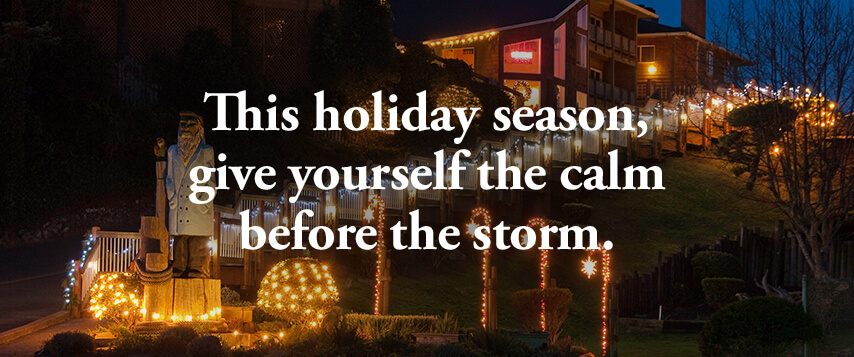 This holiday season, give yourself the calm before the storm.