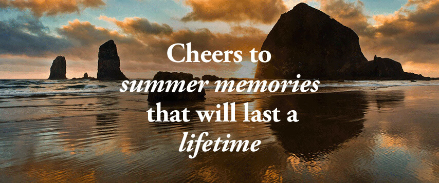 Cheers to summer memories that will last a lifetime