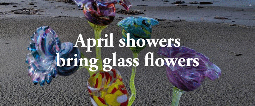 April showers bring glass flowers