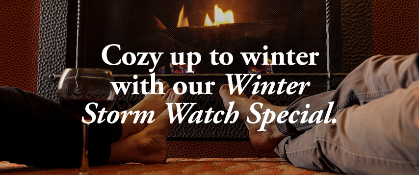 Cozy up to winter with our Winter Storm Watch Special